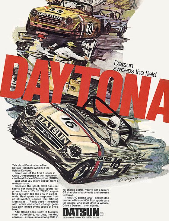"""Talk about domination—the Datsun Track Star swamped the field at Daytona. Seven out of the first 8 spots in Class D Production at the 1969 American Road Race of Champions (ARRC). Just what you might expect from a real sports car. Because the stock 2000 has real sports car handling. Real sports car power from a 135 HP """"OHC"""" engine for a 124 MPH top and 0-60 in 9.3 seconds. Real sports car response from an all-synchro 5-speed that Stirling Moss rates... """"Really good—the speed with which one could change gears was only limited by the speed of one's hand."""" Add classic lines. Body-fit buckets. vinyl upholstery, carpets, locking console... even a radio among $300 in no-charge extras. You've got a luxury GT that blasts backroads and breezes freeways. The ARRC champ 2000—and its little brother—Datsun 1600. Real sports cars for people who must drive a winner. Driva a Datsun… then decide. Datsun: Sedans, Wagon, Pickup, Sports cars"""